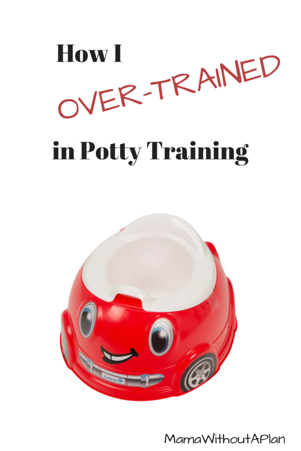 How I Over-Trained in Potty Training- MamaWithoutAPlan